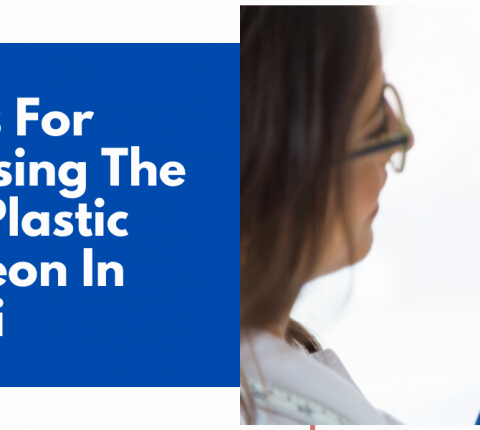 5 Tips For Choosing The Best Plastic Surgeon In Dubai